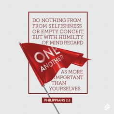 Do nothing from selfishness or empty conceit, but with humility of mind regard one another as more important than yourselves. -Philippians 2:3 #scripture