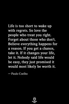 Life is too short to wake up with regrets. So love Great Short Quotes, Life Is Too Short Quotes, Life Quotes To Live By, True Life Quotes, Attitude Quotes, Reason Quotes, Quotes About Everything, Everything Happens For A Reason, Everything Changes
