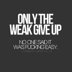 Only the weak give up #inspire #inspiration #quote #quotes #motivate #motivation #quoteoftheday #lifequotes #quotestoliveby #inspirational #inspired #success #wisdom #photooftheday #picoftheday #words #wordstoliveby #wisewords #workhard
