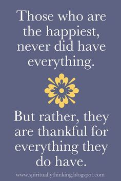 "Quotes About Happiness : QUOTATION – Image : Quotes Of the day – Description ""Those who are the happiest, never did have everything…"" ~ anon — great quote, sometimes we have to remember to enjoy today and where we are today. Sharing is Power – D... https://hallofquotes.com/2018/04/17/quotes-about-happiness-those-who-are-the-happiest-never-did-have-everything-anon-great-quote-2/"