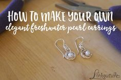 Learn how to make your own stunning elegant freshwater pearl earrings, perfect for a fun DIY project or gift idea for someone special in your life.