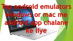 top android emulators for window and mac with download link