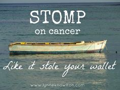 Stomp on cancer like it stole your wallet via @Design The Life You Want To Live #cancer #fightCANCER #believe