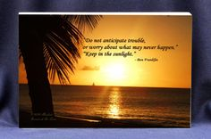 """Inspirational Photo Block by Absolute Inspirations. Customized Photo Blocks. This magnificent photograph of the sun setting was taken in St. Croix 2009. Ben Franklin Quote, """"Do Not Anticipate Trouble or Worry about What may Never Happen, Keep in the Sunlight."""""""