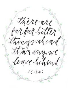 """C.S. Lewis is a favorite author  8 1/2 x 11 / """"there are far, far better things ahead than any we leave behind - c.s. lewis"""" print. $15.00, via Etsy."""