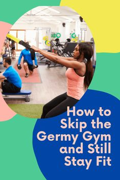 Even if you keep your distance, wash your hands, and avoid touching your face, you may still feel inclined to skip the fitness center during flu season or viral outbreaks. These tips will help keep you fit without hitting the gym. Flu Season, How To Slim Down, Stay Fit, Be Still, Distance, Health Fitness, Hands, Exercise, Gym