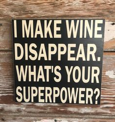 I Make Wine Disappear. What's Your Superpower? Wood Sign Funny Wine Sign - I Make Wine Disappear. Whats Your Superpower? Wood Sign Funny Wine Sign This is one of many - Funny Wood Signs, Wooden Signs, Behind Blue Eyes, Wine Signs, Lol, Beach Signs, Just In Case, Funny Quotes, Funny Humor