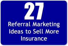 27 Referral Marketing Ideas to Sell More Insurance.