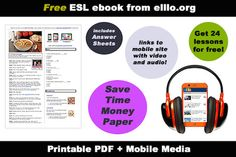 Students can study English offline or in class with this free eBook from elllo.org. Teachers can print these lessons and use them as easy-to-use worksheets. This ESL e-book comes with 24 engaging lessons each containing two pages of content. Each lesson is designed to help students and teachers achieve their goals by offering by features not available in traditional textbooks.