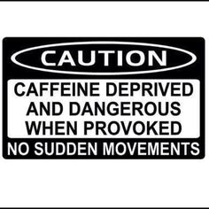 Do all of us coffee addicts revert to feral behavior when deprived of our wondrous caffeine?