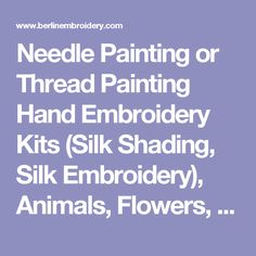 Needle Painting or Thread Painting Hand Embroidery Kits (Silk Shading, Silk Embroidery), Animals, Flowers, Birds, Hand Embroidery Technique as an Alternative to Cross-stitch.