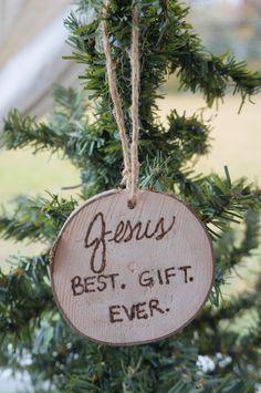 Burned Wooden Ornament, Jesus, Best. Gift. Ever. by InsidetheCrowsNest on Etsy. https://www.etsy.com/listing/557680688/burned-wooden-ornaments-jesus-best-gift