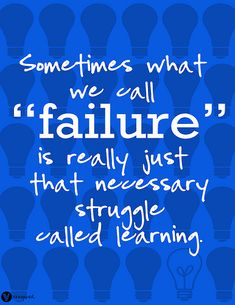 "Sometimes what we call ""failure"" is really just that necessary struggle called learning. #entrepreneur #entrepreneurship"