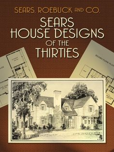 Sears House Designs of the Thirties by Sears, Roebuck and Co.  This handsome reprint of a rare 1930s catalog displays the interiors and exteriors of Sears-designed homes. Illustrations of 68 houses, including measured floor plans, depict such attractive residences as the Belmont — a six-room house — and the Dover — an English cottage with a massive chimney. Over 200 black-and-white illustrations.