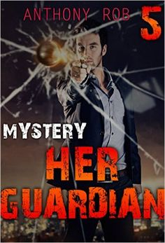 MYSTERY : HER GUARDIAN (CRIME, SUSPENSE ): (Mystery, Suspense, Thriller, Suspense Crime Thriller DETECTIVE) (THE PHANTOMS Book 5) - Kindle edition by ANTHONY ROB. Mystery, Thriller & Suspense Kindle eBooks @ Amazon.com.