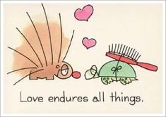 Love Endures All Things.  Haha love this!!!