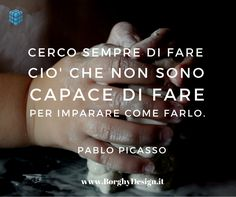 Cerco sempre di fare ciò che non sono capace di fare per imparare come farlo. #blogging #motivation #quote