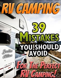 39 Mistakes You Should Avoid For The Perfect RV Camping!: (RVing full time, RV living, How to live in a car, How to live in a car van or RV, Camping Books, Camping Life, Rv Life, Camping Ideas, Diy Rv, Rv Campers, Happy Campers, Rv Living, Outdoor Living