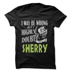 SHERRY Doubt Wrong... - 99 Cool Name Shirt ! #name #tshirts #SHERRY #gift #ideas #Popular #Everything #Videos #Shop #Animals #pets #Architecture #Art #Cars #motorcycles #Celebrities #DIY #crafts #Design #Education #Entertainment #Food #drink #Gardening #Geek #Hair #beauty #Health #fitness #History #Holidays #events #Home decor #Humor #Illustrations #posters #Kids #parenting #Men #Outdoors #Photography #Products #Quotes #Science #nature #Sports #Tattoos #Technology #Travel #Weddings #Women