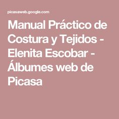 Manual Práctico de Costura y Tejidos - Elenita Escobar - Álbumes web de Picasa