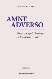Amne adverso : Roman legal heritage in European culture / Laurent Waelkens. - 2015