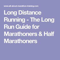 Long Distance Running - The Long Run Guide for Marathoners & Half Marathoners