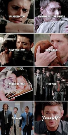 Dean Winchester  If I asked you to name all the things that you love how long will it take for you to name yourself?