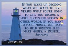 Determine how you can help others and you will reap the rewards!