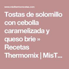 Tostas de solomillo con cebolla caramelizada y queso brie » Recetas Thermomix | MisThermorecetas