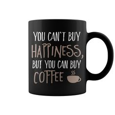 Cant buy happiness, but coffee mug