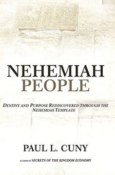 Nehemiah People: Destiny And Purpose Rediscovered Through The Nehemiah Template by Paul Cuny, http://www.amazon.com/dp/B00UA02P9Y/ref=cm_sw_r_pi_dp_JbXDvb0RNGFEA