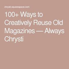 100+ Ways to Creatively Reuse Old Magazines — Always Chrysti