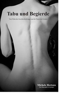 Eine unglaublich berührende, spannende und unverschämt erotische Biographie!