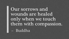 Our sorrows and wounds are healed only when we touch them with compassion. - Buddha For more inspiration and ultimate life visit our website ==>> www.GhramaeJohnson.com. #lifecoach #wisdomfrommaster #successquotes #belifollower #ultimatelife #coach #coaching #life #lifecoaching #fear #successmindset #confidenceboost #music #confidence #heal #hustle #selfimprovement #confidence #phychotherapy #selflove #BusinessCoach #Positivevibes #decision #GhramaeJohnson