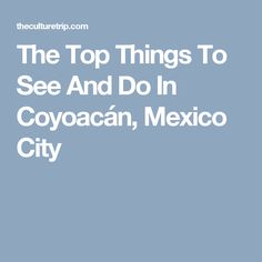 15 things to know before heading to mexico city travel for 10 best things to do in mexico city