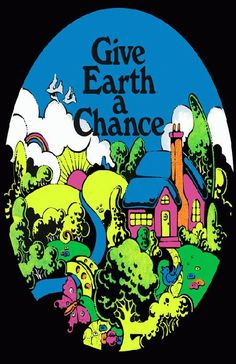 High quality reprinted psychedelic art print poster titled Give Earth a Chance. Art by Ron Rea. 11 x 17 high quality reproduction on card stock.