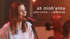 Óh Minh'alma - Luma Elpidio | Live Session