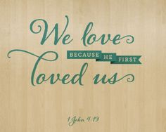 1 John 4:19 - We love because He first loved us. Designed by Andrew Pautler