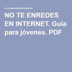 NO TE ENREDES EN INTERNET. Guía para jóvenes. PDF