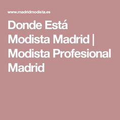 Donde Está Modista Madrid | Modista Profesional Madrid