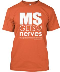 Discover Multiple Sclerosis Awareness T-Shirt, a custom product made just for you by Teespring. - Ms Gets On My Nerves Multiple Sclerosis Awareness Multiple Sclerosis Tattoo, Multiple Sclerosis Funny, Multiple Sclerosis Awareness, Chronic Illness, Chronic Pain, Fibromyalgia, Ms Walk, My Struggle, Invisible Illness
