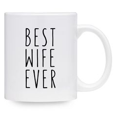 Gift for Wife - Best Wife Ever Coffee Mug - Thoughtful Idea for Spouse, Partner, Anniversary oz) I Love My Wife, Good Wife, Best Wife Ever, Gifts For Wife, Coffee Mugs, Thoughts, Sayings, Love My Wife, Lyrics