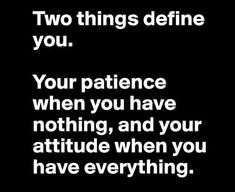 Patience and a positive attitude will get you to a better place in life