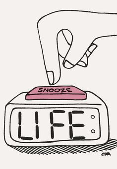 I need a snooze button life right now