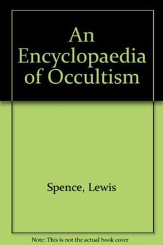 An Encyclopaedia of Occultism (Lewis Spence, PDF) ~~>> https://ebrael.wordpress.com/2018/04/21/an-encyclopaedia-on-ocultism-lewis-spence/