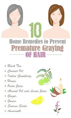 10 Home Remedies to Prevent Premature Graying of Hair .