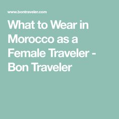 What to Wear in Morocco as a Female Traveler - Bon Traveler