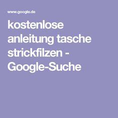 kostenlose anleitung tasche strickfilzen - Google-Suche