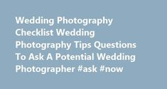 Wedding Photography Checklist Wedding Photography Tips Questions To Ask A Potential Wedding Photographer #ask #now http://questions.nef2.com/wedding-photography-checklist-wedding-photography-tips-questions-to-ask-a-potential-wedding-photographer-ask-now/ #ask pictures # Questions to Ask a Wedding Photographer For a printable version of this checklist, click the title link above. You ve put so much time and effort into planning your wedding you ll want every special moment captured for your…