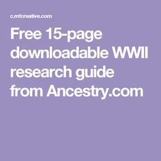 Free 15-page downloadable WWII research guide from Ancestry.com